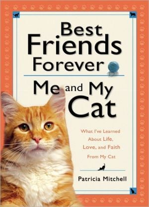 Best Friends Forever: Me and My Cat: What I've Learned About Life, Love, and Faith From My Cat written by Patricia Mitchell