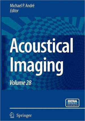 Acoustical Imaging: Volume 28 written by Andre, Michael P.