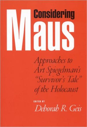 Considering Maus: Approaches to Art Spiegelman's ''Survivors Tale'' of the Holocaust book written by Deborah Geis