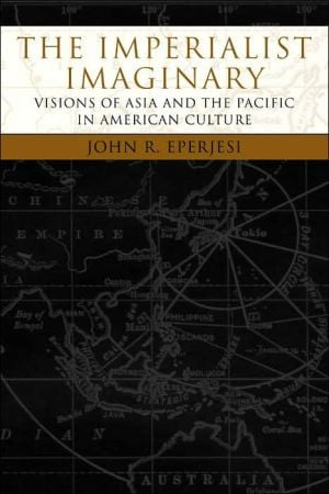 The Imperialist Imaginary: Visions of Asia and the Pacific in American Culture written by John Eperjesi