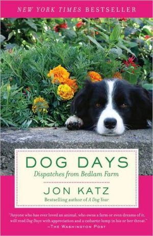 Dog Days: Dispatches from Bedlam Farm book written by Jon Katz