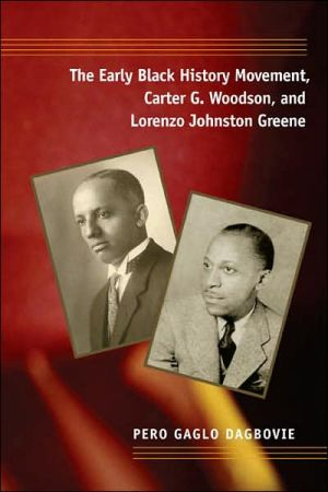Early Black History Movement, Carter G. Woodson, and Lorenzo Johnston Greene book written by Pero Gaglo Dagbovie