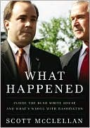 What Happened: Inside the Bush White House and Washington's Culture of Deception book written by Scott McClellan