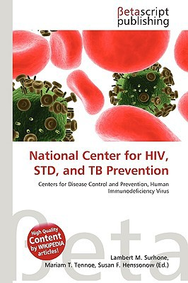 National Center for HIV, Std, and Tb Prevention written by Surhone, Lambert M. , Timpledon, Miriam T. , Marseken, Susan F.