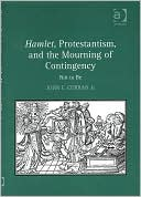 Hamlet, Protestantism, and the Mourning of Contingency: Not to Be book written by John E. Curran