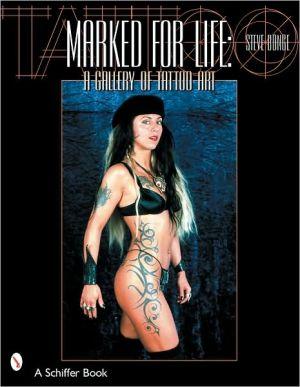 Marked for Life: A Gallery of Tattoo Art written by Steve Bonge