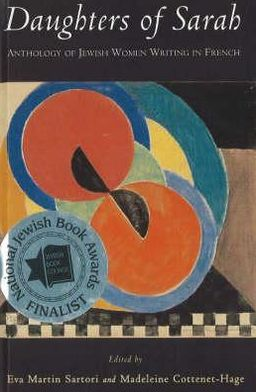 Daughters of Sarah: Anthology of Jewish Women Writing in French book written by Eva Martin Sartori