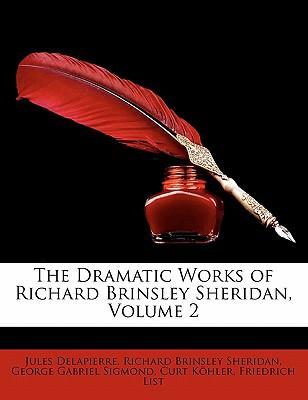 The Dramatic Works of Richard Brinsley Sheridan, Volume 2 written by Delapierre, Jules , Sheridan, Richard Brinsley , Sigmond, George Gabriel