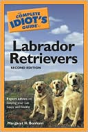 The Complete Idiot's Guide to Labrador Retrievers written by Margaret H. Bonham