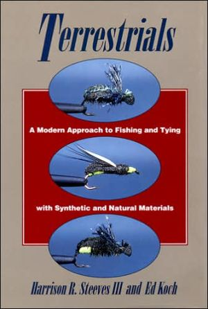 Terrestrials: A Modern Approach to Fishing and Tying with Synthetic and Natural Materials book written by Harrison R. III Steeves