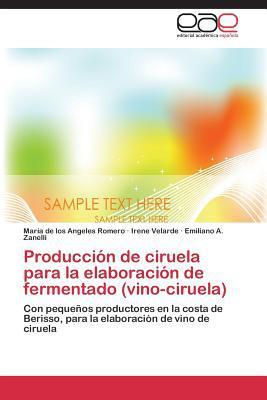 Produccion de Ciruela Para La Elaboracion de Fermentado (Vino-Ciruela) written by Romero Maria De Los Angeles
