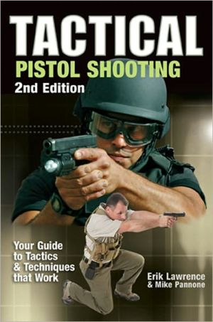 Tactical Pistol Shooting: Your Guide to Tactics that Work book written by Erik Lawrence