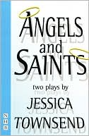 Angels & Saints: Two Plays book written by Jessica Townsend