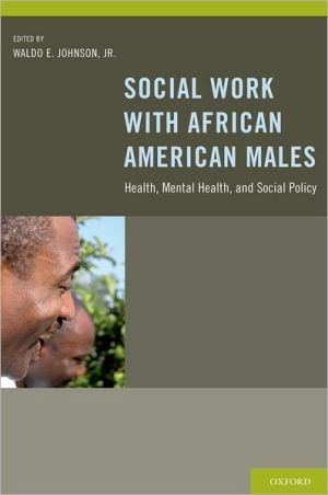 Social Work With African American Males: Health, Mental Health, and Social Policy book written by Waldo E. Johnson