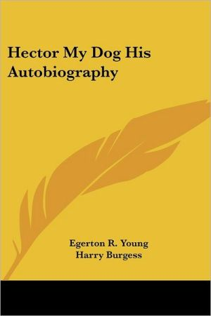 Hector My Dog His Autobiography book written by Egerton Ryerson Young