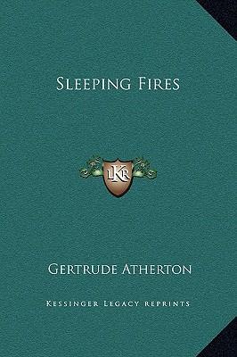 Sleeping Fires book written by Atherton, Gertrude Franklin Horn