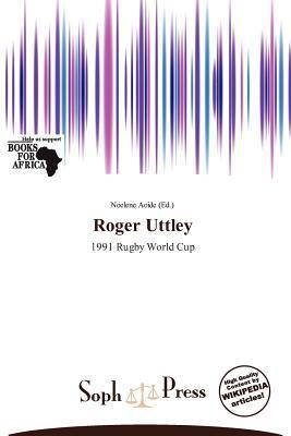 Roger Uttley written by Noelene Aoide