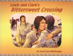 Lewis and Clark's Bittersweet Crossing book written by Carol Lynn MacGregor