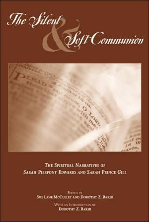 The Silent and Soft Communion: The Spiritual Narratives of Sarah Pierpont Edwards and Sarah Prince Gill book written by Sue Lane McCulley