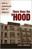 There Goes the Hood: Views of Gentrification from the Ground Up book written by Lance Freeman