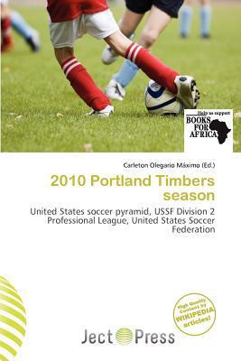 2010 Portland Timbers Season written by Carleton Olegario M. Ximo