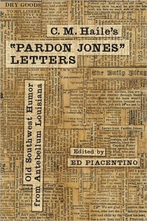 C. M. Haile's ''Pardon Jones'' Letters: Old Southwest Humor from Antebellum Louisiana written by Edward Piacentino