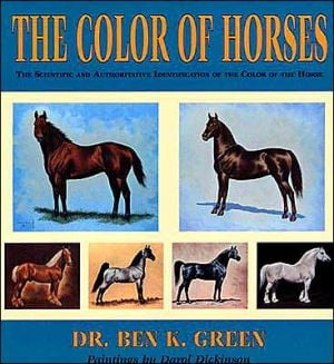 The Color of Horses: A Scientific and Authoritive Identification of the Color of the Horse book written by Ben K. Green