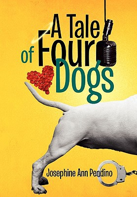A Tale of Four Dogs written by Pendino, Josephine Ann