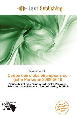 Coupe Des Clubs Champions Du Golfe Persique 2009-2010 written by Nuadha Trev
