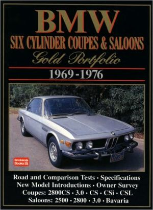 BMW Six Cylinder Coupes and Saloons Gold Portfolio, 1969-1976 (Brooklands Road Test Books Series): Gold Portfolio written by R.M. Clarke