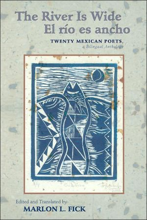 The River Is Wide/el río es Ancho: Twenty Mexican Poets, a Bilingual Anthology book written by Marlon L. Fick