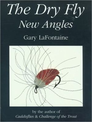 The Dry Fly : New Angles book written by Gary LaFontaine