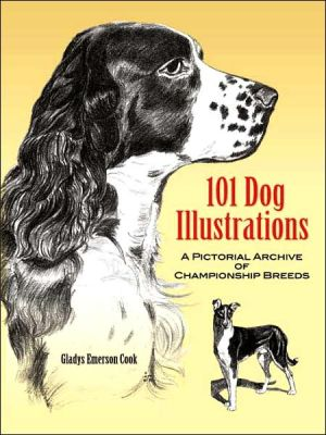 101 Dog Illustrations: A Pictorial Archive of Championship Breeds written by Gladys Emerson Cook