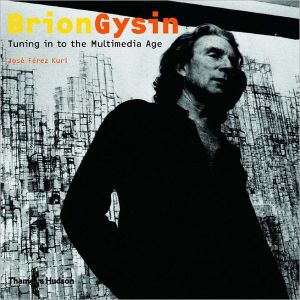 Brion Gysin: Tuning in to the Multimedia Age written by Jose Ferez Kuri