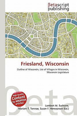 Friesland, Wisconsin written by Lambert M. Surhone
