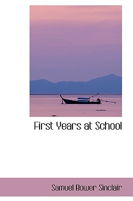 First Years at School book written by Samuel Bower Sinclair