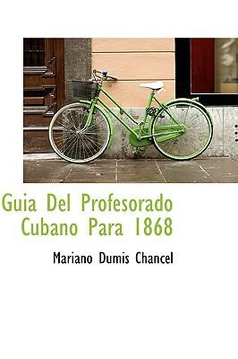 GUI a del Profesorado Cubano Para 1868 book written by Chancel, Mariano Dumis