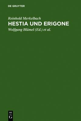 Hestia Und Erigone: Vortrage Und Aufsatze book written by Merkelbach, Reinhold , Bla1/4mel, Wolfgang , Kramer, Barbel