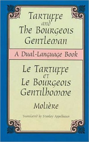 Tartuffe and the Bourgeois Gentleman/Le Tartuffe Et Le Bourgeois Gentilhomme: A Dual-Language Book book written by Moliere
