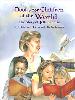 Books for Children of the World: The Story of Jella Lepman book written by Sydelle Pearl