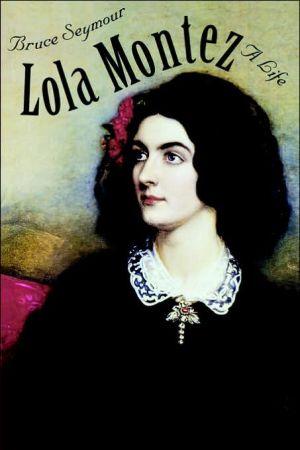 Lola Montez: A Life book written by Bruce Seymour