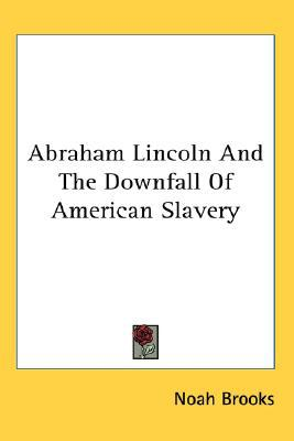 Abraham Lincoln and the Downfall of Amer book written by Noah Brooks