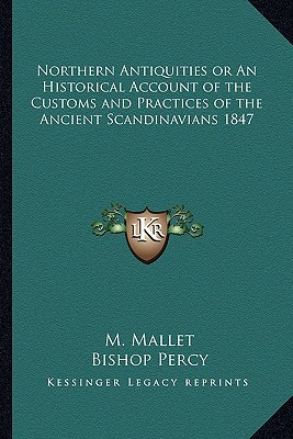 Northern Antiquities or an Historical Account of the Customs and Practices of the Ancient Scandinavians 1847 book written by Mallet, M. , Percy, Bishop