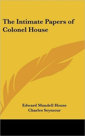 Intimate Papers of Colonel House book written by Edward Mandell House