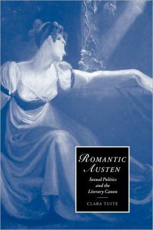 Romantic Austen: Sexual Politics and the Literary Canon book written by Clara Tuite