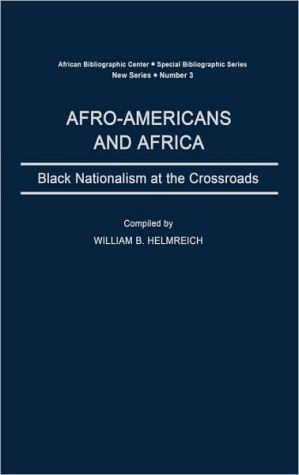 Afro-Americans and Africa: Black Nationalism at the Crossroads, Vol. 3 book written by William B. Helmreich