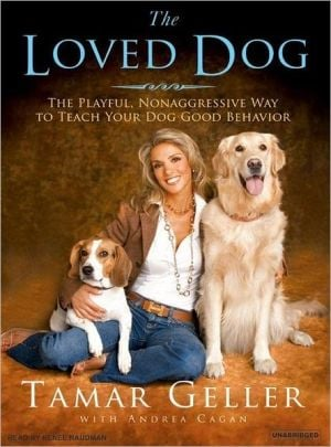 The Loved Dog: The Playful, Nonaggressive Way to Teach Your Dog Good Behavior book written by Tamar Geller