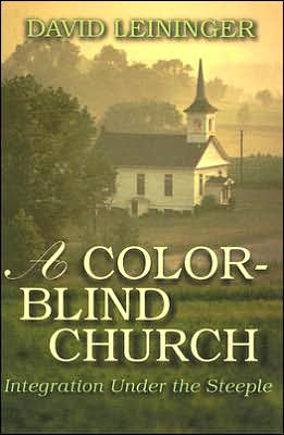 Color-Blind Church: Integration under the Steeple book written by David E. Leininger
