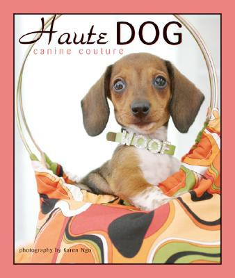Haute Dog: Canine Couture book written by Karen Ngo
