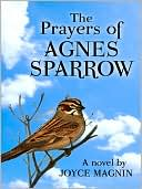 The Prayers of Agnes Sparrow book written by Joyce Magnin